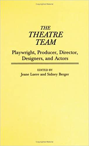 the theatre team playwright producer director designers and