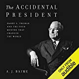 The Accidental President: Harry S. Truman and the