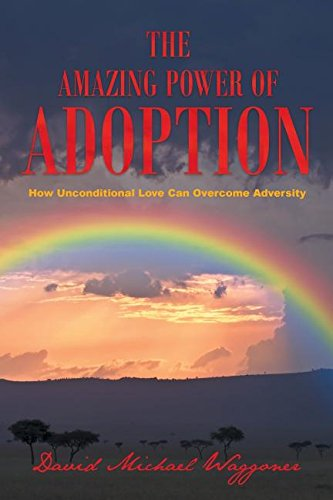 Download The Amazing Power of Adoption: How Unconditional Love Can Overcome Adversity pdf
