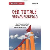 Der totale Verkaufserfolg: Verkaufen kann man alles: Strategie, Situation und Ausstrahlung entscheiden