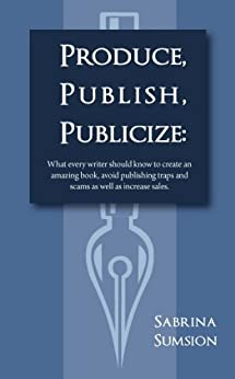 Produce, Publish, Publicize by [Sumsion, Sabrina]