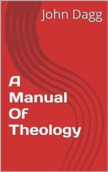 A Manual Of Theology (English Edition) por [Dagg, John]
