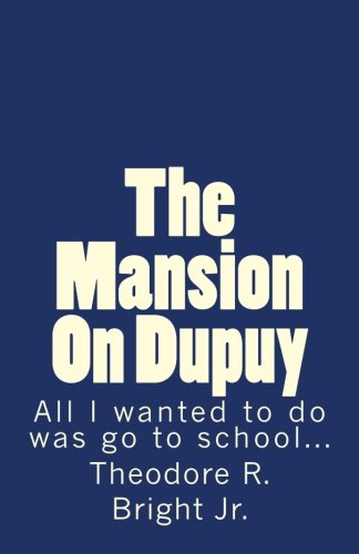 Read Online The Mansion On Dupuy: All I wanted to do was go to school... pdf epub