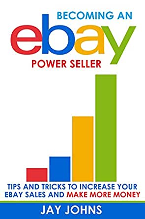 Amazon Com Becoming An Ebay Power Seller Tips And Tricks To Increase Your Ebay Sales And Make More Money Ebook Johns Jay Kindle Store
