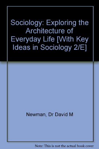 Newman BUNDLE, Sociology: Exploring the Architecture of Everyday Life, Eighth Edition + Kivisto, Key Ideas in Sociology,
