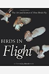 Birds in Flight: The Art and Science of How Birds Fly Hardcover