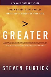 Greater: Dream Bigger. Start Smaller. Ignite God's Vision for Your Life.