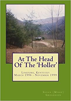 Book At The Head Of The Holler: Linefork, Kentucky, March 1996 to November 1999 by Susan (Miske) Gregersen (2014-09-12)