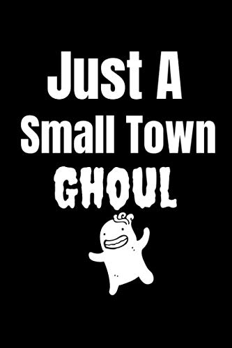 Just A Small Town Ghoul: A Blank Lined