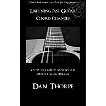 Lightning Fast Guitar Chord Changes: 6 steps to rapidly improve the speed of your fingers