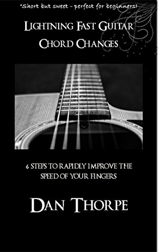 Lightning Fast Guitar Chord Changes 6 Steps To Rapidly Improve The