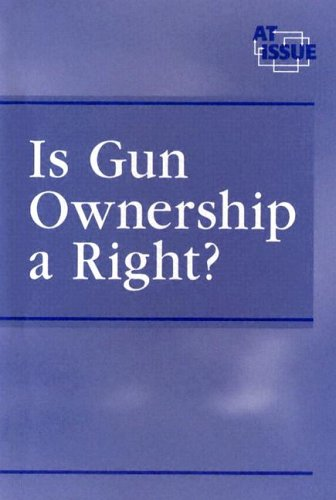 Read Online Is Gun Ownership a Right ? (At Issue Series) pdf epub