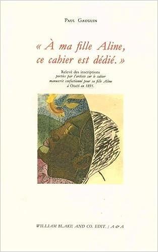 Lire un A ma fille Aline, ce cahier est dédié : Relevé des inscriptions portées par l'artiste sur le cahier manuscrit confectionné par sa fille Aline à Otaïti en 1891 pdf
