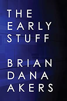 The Early Stuff (English Edition) por [Akers, Brian Dana]