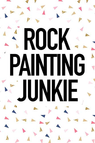 Rock Painting Junkie: A 6x9 Inch Matte Softcover Journal Notebook With 120 Blank Lined Pages And A Funny Cover Slogan