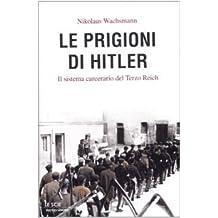 Le prigioni di Hitler. Il sistema carcerario del Terzo Reich