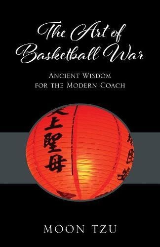 The Art of Basketball War: Ancient Wisdom for the Modern Coach