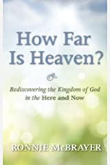 How Far Is Heaven?: Rediscovering the Kingdom of God in the Here and Now Kindle Edition