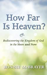 How Far Is Heaven?: Rediscovering the Kingdom of God in the Here and Now