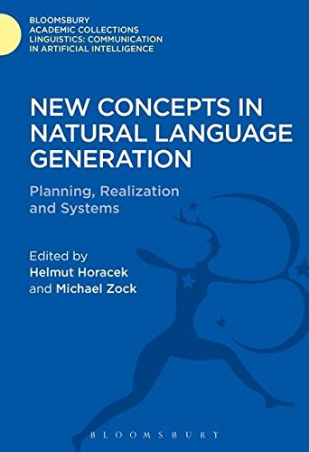 New Concepts in Natural Language Generation: Planning, Realization and Systems (Linguistics: Bloomsbury Academic Collections)