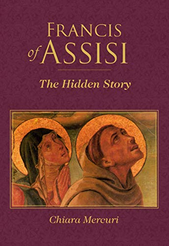 Francis of Assisi: The Hidden Story (The Story Of Saint Francis Of Assisi)