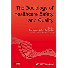 The Sociology of Healthcare Safety and Quality (Sociology of Health and Illness Monographs)