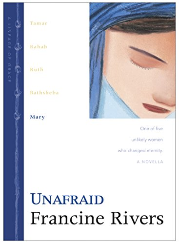 Unafraid: Mary (Lineage of Grace Book 5) (Mother In Law Of Ruth In The Bible)
