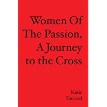 WOMEN OF THE PASSION, A Journey to the Cross