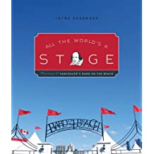 All the World's a Stage: The Story of Vancouver's Bard on the Beach