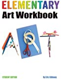 Elementary Art Workbook - Student Edition: A Classroom Companion for Painting, Drawing, and Sculpture