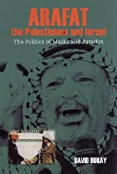 Arafat, the Palestinians and Israel: The Politics of Masks and Paradox