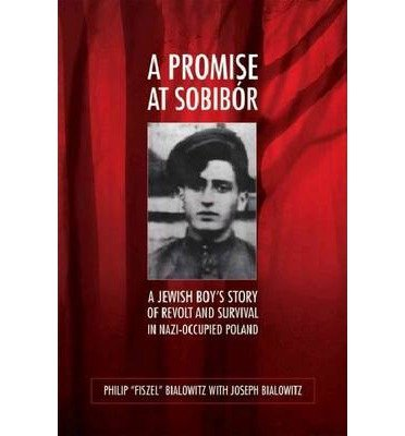 """Read Online [ A Promise at Sobibor: A Jewish Boy's Story of Revolt and Survival in Nazi-Occupied Poland - Greenlight By Bialowitz, Philip """"Fiszel"""" ( Author ) Paperback 2013 ] pdf"""