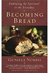 Becoming Bread: Embracing the Spiritual in the Everyday Paperback