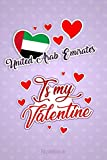 United Arab Emirates Is My Valentine: A Lovely United Arab Emirates Valentine s Day Flag Funny Gift Idea For United Arab Emirates Vacation & Travel ... to Write In (6x9 120 Ruled Pages Matte Cover)