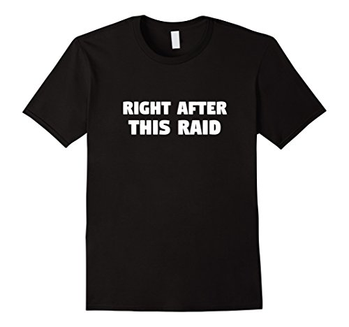 mens-right-after-this-raid-t-shirt-medium-black