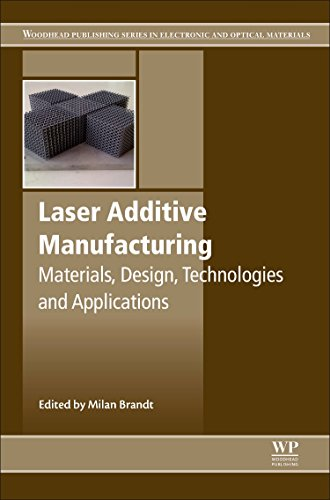 Laser Additive Manufacturing: Materials, Design, Technologies, and Applications (Woodhead Publishing Series in Electronic and Optical Materials) Brandt Laser