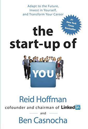 The Start-up of You: Adapt to the Future, Invest in Yourself, and Transform Your Career [Reid Hoffman - Ben Casnocha] (Tapa Dura)