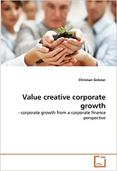 Value creative corporate growth: - corporate growth from a corporate finance perspective