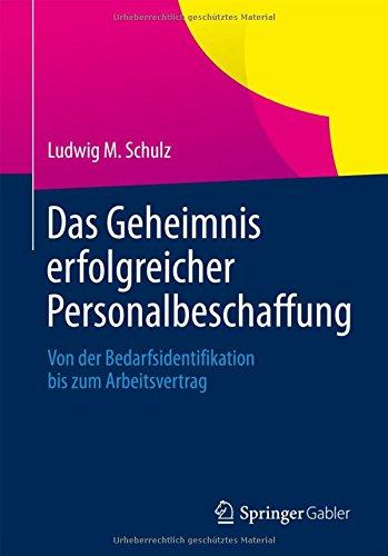 Das Geheimnis erfolgreicher Personalbeschaffung: Von der Bedarfsidentifikation bis zum Arbeitsvertrag Taschenbuch – 18. Dezember 2013 Ludwig M. Schulz Springer Gabler 3658026316 Personalakquisition