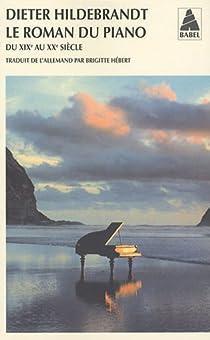 Le roman du piano : Du XIXe au XXe siècle par Hildebrandt
