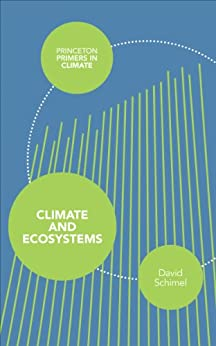 Climate and Ecosystems (Princeton Primers in Climate) by [Schimel, David]