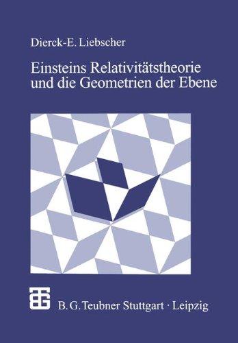 Einsteins Relativitätstheorie und die Geometrien der Ebene: Illustrationen zum Wechselspiel von Geometrie und Physik (German Edition)