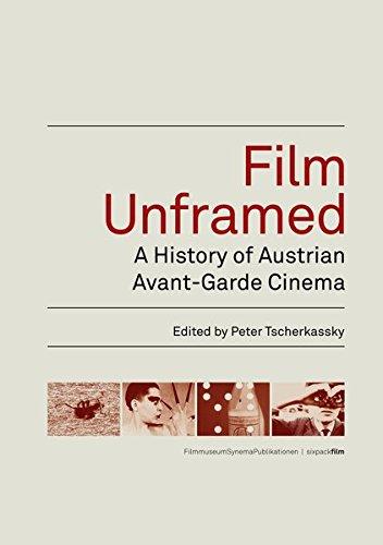 Film Unframed: A History of Austrian Avant-Garde Cinema (Austrian Film Museum Books)