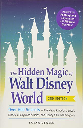 The Hidden Magic of Walt Disney World: Over 600 Secrets of the Magic Kingdom, Epcot, Disney's Hollywood Studios, and Disney's Animal Kingdom ()