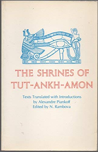 Egyptian Religious Texts and Representations, Volume II: The Shrines of Tut-Ankh-Amon