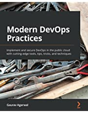 Modern DevOps Practices: Implement and secure DevOps in the public cloud with cutting-edge tools, tips, tricks, and techniques