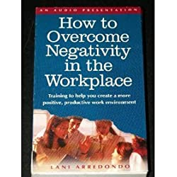 How to Overcome Negativity in the Workplace: An Audiotape Presentation