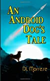 An Android Dog's Tale, D. L. Morrese, 1493543539