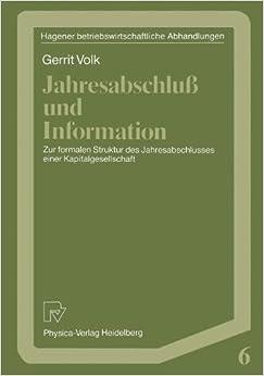 Jahresabschluß und Information: Zur formalen Struktur des Jahresabschlusses einer Kapitalgesellschaft (Hagener Betriebswirtschaftliche Abhandlungen)