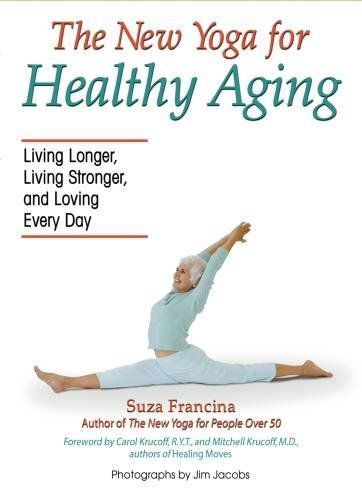 Read Online The New Yoga for Healthy Aging: Living Longer, Living Stronger and Loving Every Day ebook